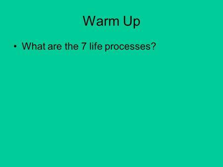 Warm Up What are the 7 life processes?. Life Functions.