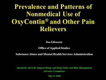 Prevalence and Patterns of Nonmedical Use of OxyContin ® and Other Pain Relievers Joe Gfroerer Office of Applied Studies Substance Abuse and Mental Health.