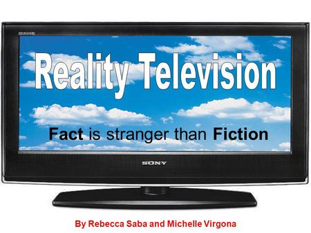 Fact is stranger than Fiction By Rebecca Saba and Michelle Virgona.