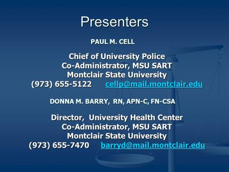 Presenters PAUL M. CELL Chief of University Police Co-Administrator, MSU SART Montclair State University (973) 655-5122