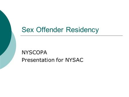 Sex Offender Residency NYSCOPA Presentation for NYSAC.
