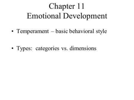 Chapter 11 Emotional Development Temperament – basic behavioral style Types: categories vs. dimensions.
