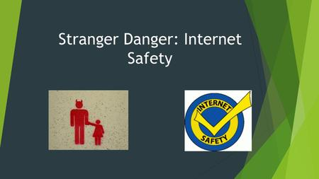 Stranger Danger: Internet Safety. Not everyone on the internet are who they say they are…  Sometimes a stranger can try to gain your trust by pretending.