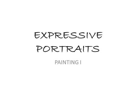 EXPRESSIVE PORTRAITS PAINTING I. How are can portraits be expressive? An expressive portrait shows more than just the a subjects appearance and personality,