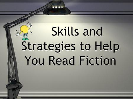Skills and Strategies to Help You Read Fiction. What is Fiction Made up stories that are productions of the imagination Types of Fiction: Myths Folk tales.
