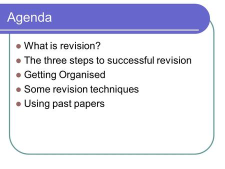 Agenda What is revision? The three steps to successful revision
