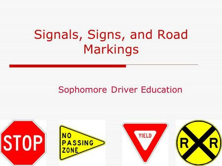 Signals, Signs, and Road Markings Sophomore Driver Education.