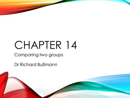 Chapter 14 Comparing two groups Dr Richard Bußmann.