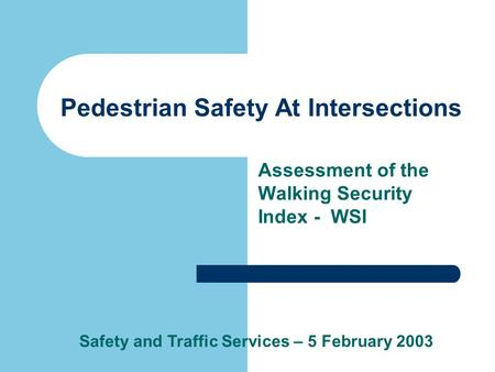 Pedestrian Safety At Intersections Assessment of the Walking Security Index - WSI Safety and Traffic Services – 5 February 2003.