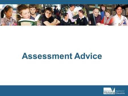 Assessment Advice. The purpose of this workshop is to: Define the concepts of assessment for learning, assessment as learning and assessment of learning.