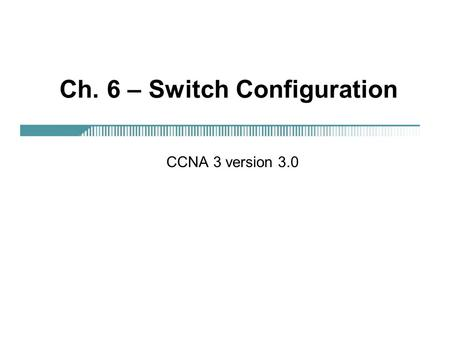 Ch. 6 – Switch Configuration CCNA 3 version 3.0. 2 Overview Identify the major components of a Catalyst switch Monitor switch activity and status using.