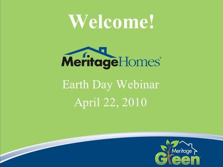 Welcome! Earth Day Webinar April 22, 2010. Agenda ENERGY STAR qualified homes Amber Stewart – ENERGY STAR Account Manager Meritage Green C.R. Herro –