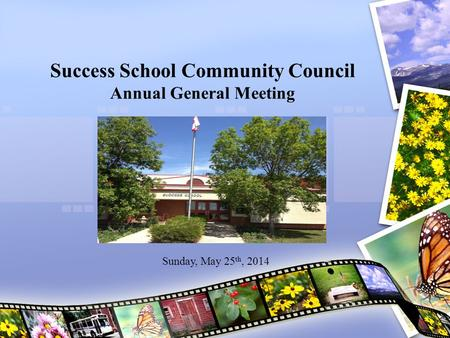 Success School Community Council Annual General Meeting Sunday, May 25 th, 2014.