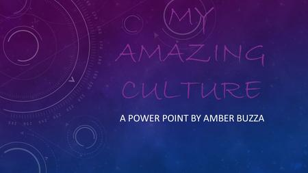 MY AMAZING CULTURE A POWER POINT BY AMBER BUZZA. MY MUM My mum grew up on a farm in Minnesota. When she was 17 her family moved to west palm beach Florida.
