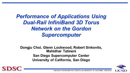 SAN DIEGO SUPERCOMPUTER CENTER at the UNIVERSITY OF CALIFORNIA, SAN DIEGO Performance of Applications Using Dual-Rail InfiniBand 3D Torus Network on the.