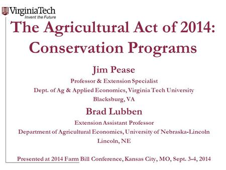 The Agricultural Act of 2014: Conservation Programs Jim Pease Professor & Extension Specialist Dept. of Ag & Applied Economics, Virginia Tech University.