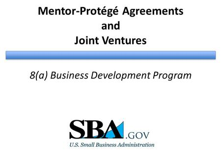 Mentor-Protégé Agreements and Joint Ventures 8(a) Business Development Program.