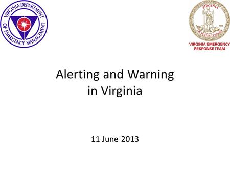 Alerting and Warning in Virginia 11 June 2013. Alerting in Virginia Statewide Alert Network (SWAN) – Began in 2007 – Currently Transitioning to new Vender.