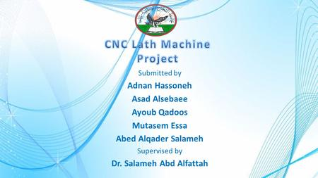 Submitted by Adnan Hassoneh Asad Alsebaee Ayoub Qadoos Mutasem Essa Abed Alqader Salameh Supervised by Dr. Salameh Abd Alfattah.