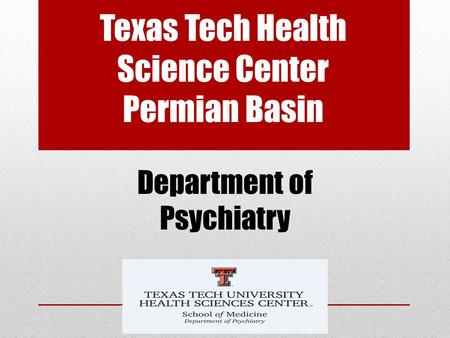 Texas Tech Health Science Center Permian Basin Department of Psychiatry.