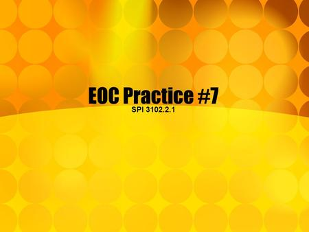 EOC Practice #7 SPI 3102.2.1. EOC Practice #7 Operate (add, subtract, multiply, divide, simplify, powers) with radicals and radical expressions including.