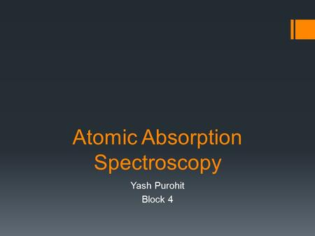Atomic Absorption Spectroscopy Yash Purohit Block 4.