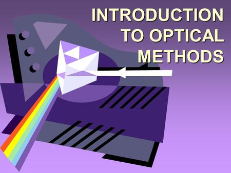 INTRODUCTION TO OPTICAL METHODS