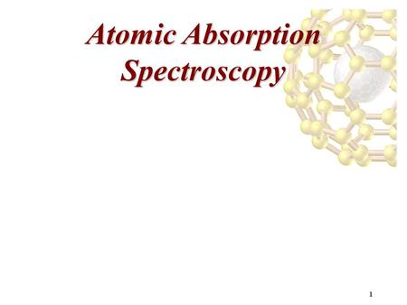 1 Atomic Absorption Spectroscopy. 2 Atomic Transitions: Excitation and Emission.