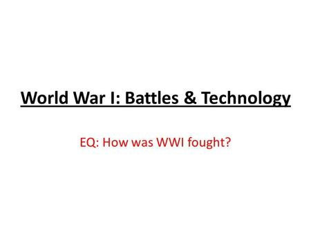 World War I: Battles & Technology