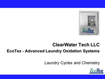 ClearWater Tech LLC EcoTex - Advanced Laundry Oxidation Systems Laundry Cycles and Chemistry.