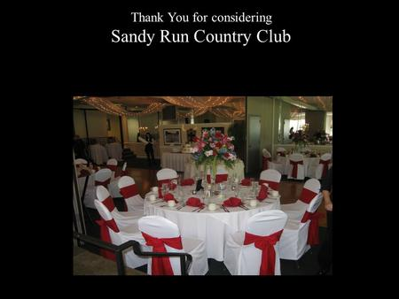 Thank You for considering Sandy Run Country Club.