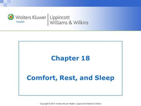 Copyright © 2013 Wolters Kluwer Health | Lippincott Williams & Wilkins Chapter 18 Comfort, Rest, and Sleep.