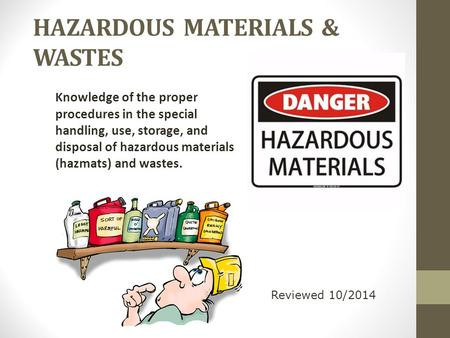 HAZARDOUS MATERIALS & WASTES Knowledge of the proper procedures in the special handling, use, storage, and disposal of hazardous materials (hazmats) and.