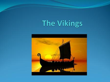 The Vikings have a dragon on the front of the ship to keep evil spirits away. Viking means a pirate raid. Viking children did not have to go to school.