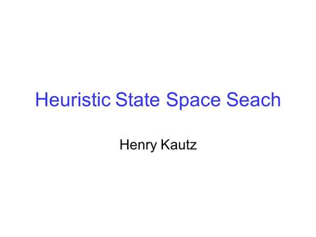 Heuristic State Space Seach Henry Kautz. Assignment.