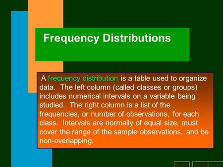 B a c kn e x t h o m e Frequency Distributions frequency distribution A frequency distribution is a table used to organize data. The left column (called.