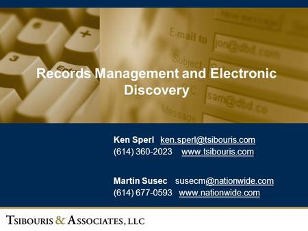 1 Records Management and Electronic Discovery Ken Sperl (614) 360-2023  Martin.