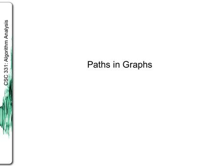 CSC 331: Algorithm Analysis Paths in Graphs. The DFS algorithm we gave is recursive. DFS generates a search tree showing paths from one vertex to all.