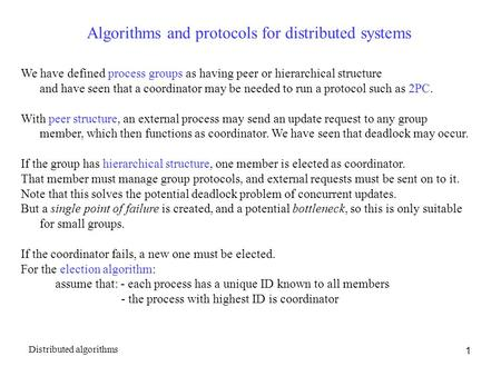 1 Algorithms and protocols for distributed systems We have defined process groups as having peer or hierarchical structure and have seen that a coordinator.