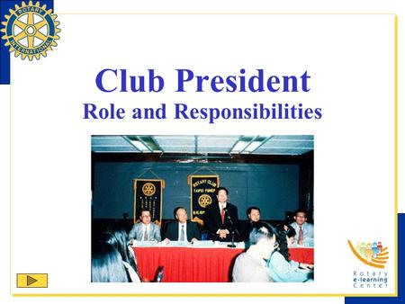 Club President Role and Responsibilities. Rotary International is the association of Rotary clubs. Your primary role as club president is to lead your.
