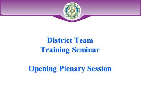 District Team Training Seminar Opening Plenary Session.