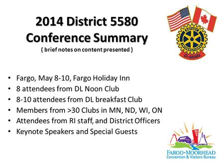 2014 District 5580 Conference Summary 2014 District 5580 Conference Summary ( brief notes on content presented ) Fargo, May 8-10, Fargo Holiday Inn 8 attendees.