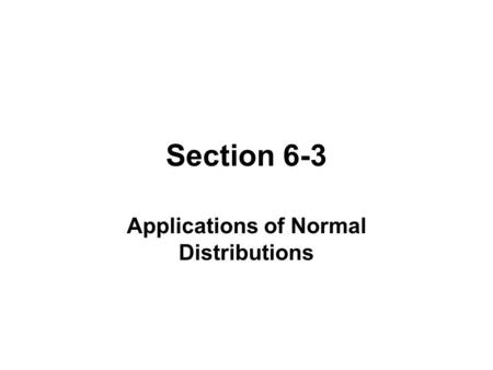 Section 6-3 Applications of Normal Distributions.