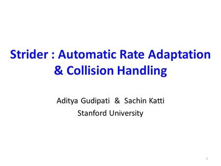 Strider : Automatic Rate Adaptation & Collision Handling Aditya Gudipati & Sachin Katti Stanford University 1.