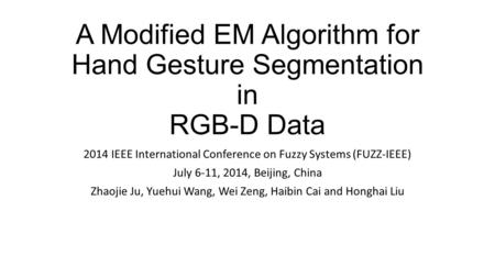 A Modified EM Algorithm for Hand Gesture Segmentation in RGB-D Data 2014 IEEE International Conference on Fuzzy Systems (FUZZ-IEEE) July 6-11, 2014, Beijing,
