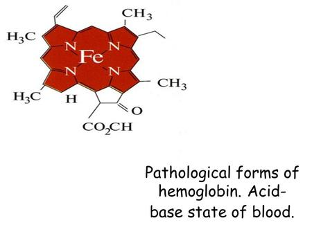 Pathological forms of hemoglobin. Acid- base state of blood.