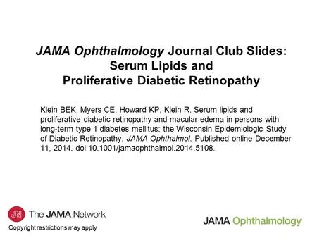Copyright restrictions may apply JAMA Ophthalmology Journal Club Slides: Serum Lipids and Proliferative Diabetic Retinopathy Klein BEK, Myers CE, Howard.