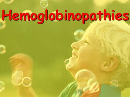 Hemoglobinopathies. Hemoglobinopathies Disorders of Hemoglobin Dr. Pupak Derakhshandeh.