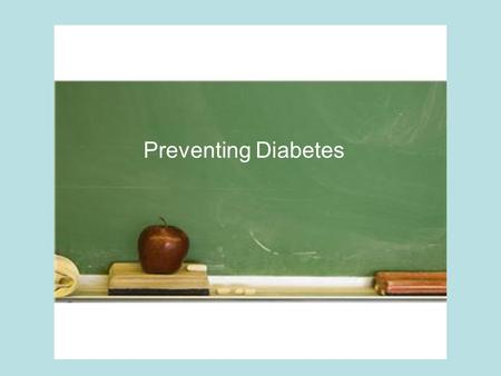 Preventing Diabetes. Who knows someone who has diabetes? Who knows someone in their own family who has diabetes?