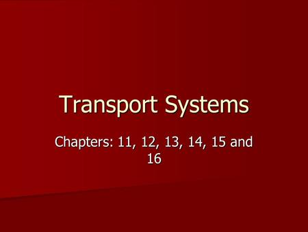 Transport Systems Chapters: 11, 12, 13, 14, 15 and 16.